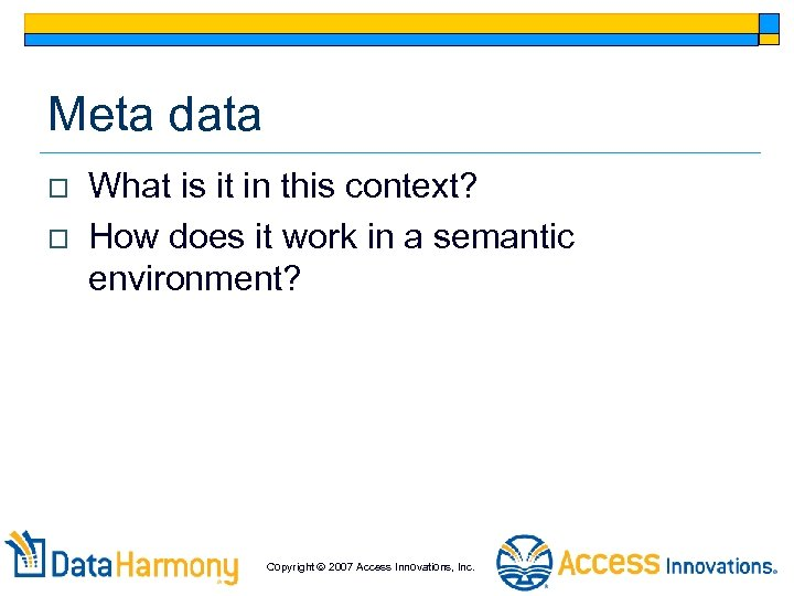 Meta data o o What is it in this context? How does it work