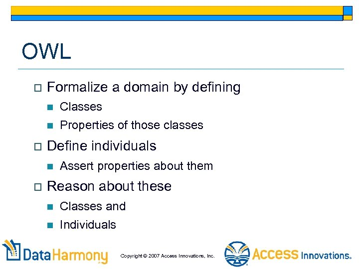 OWL o Formalize a domain by defining n n o Classes Properties of those