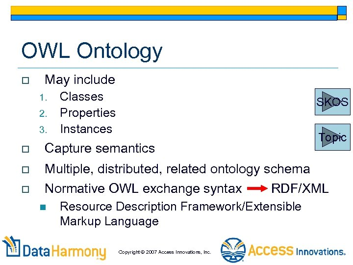 OWL Ontology o May include 1. 2. 3. Classes Properties Instances SKOS Topic o
