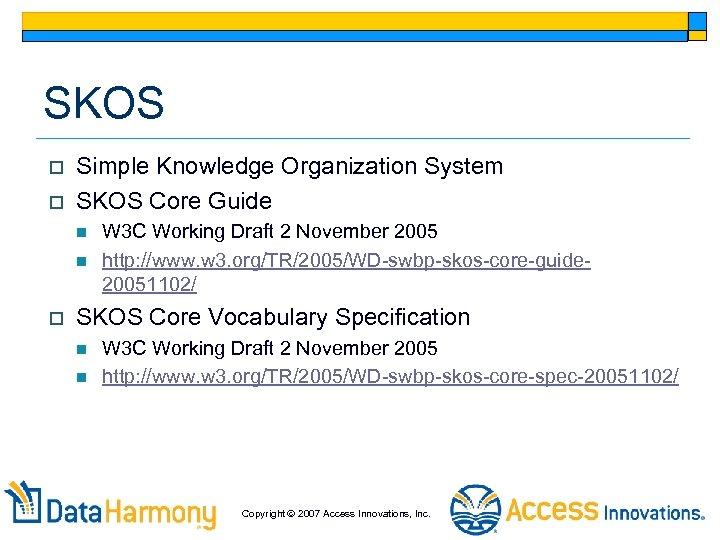 SKOS o o Simple Knowledge Organization System SKOS Core Guide n n o W