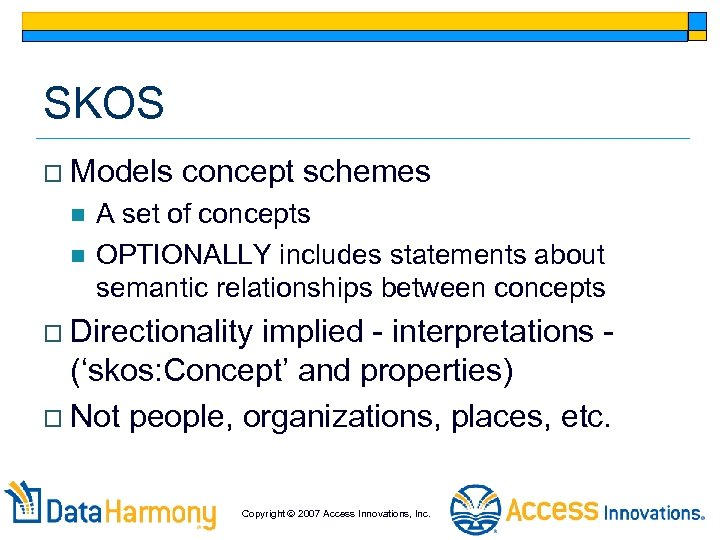 SKOS o Models n n concept schemes A set of concepts OPTIONALLY includes statements