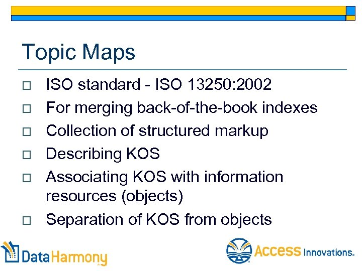 Topic Maps o o o ISO standard - ISO 13250: 2002 For merging back-of-the-book