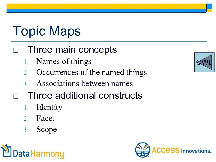 Topic Maps o Three main concepts 1. 2. 3. o Names of things Occurrences