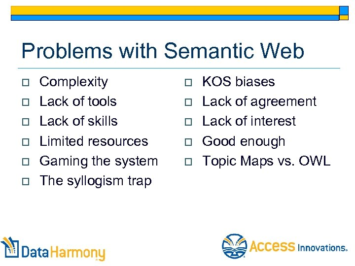 Problems with Semantic Web o o o Complexity Lack of tools Lack of skills