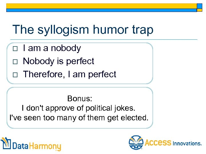The syllogism humor trap o o o I am a nobody Nobody is perfect