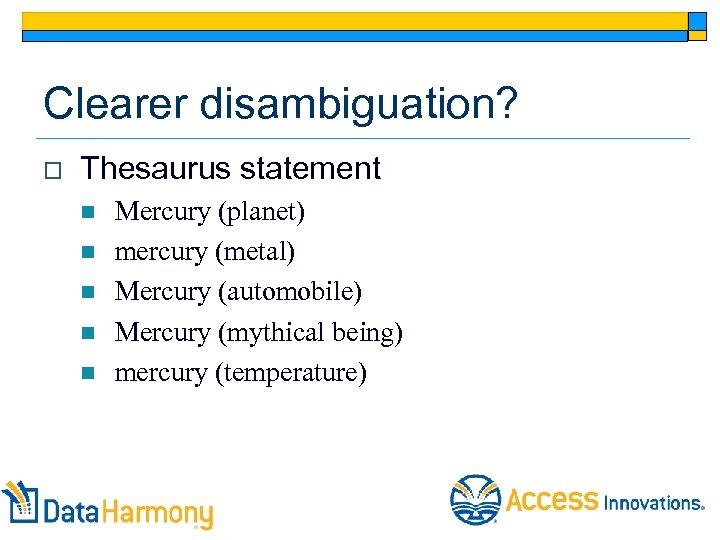 Clearer disambiguation? o Thesaurus statement n n n Mercury (planet) mercury (metal) Mercury (automobile)