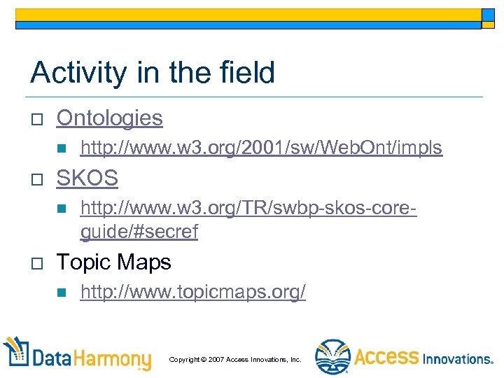 Activity in the field o Ontologies n o SKOS n o http: //www. w