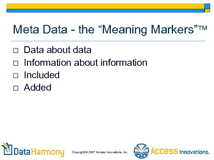 """Meta Data - the """"Meaning Markers"""" o o Data about data Information about information"""