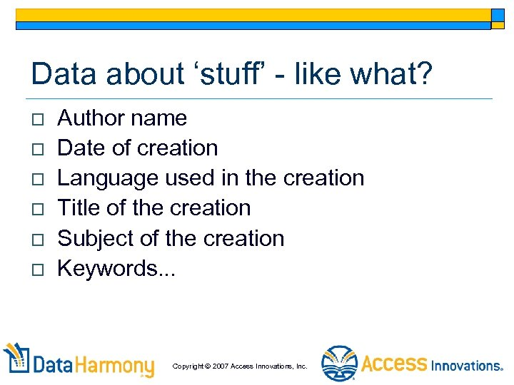Data about 'stuff' - like what? o o o Author name Date of creation