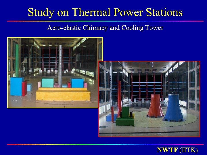 Study on Thermal Power Stations Aero-elastic Chimney and Cooling Tower NWTF (IITK)