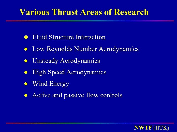 Various Thrust Areas of Research l Fluid Structure Interaction l Low Reynolds Number Aerodynamics