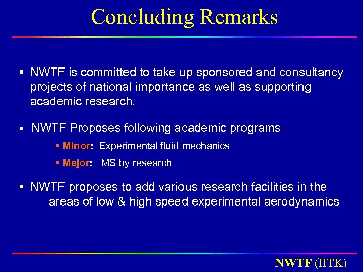 Concluding Remarks § NWTF is committed to take up sponsored and consultancy projects of