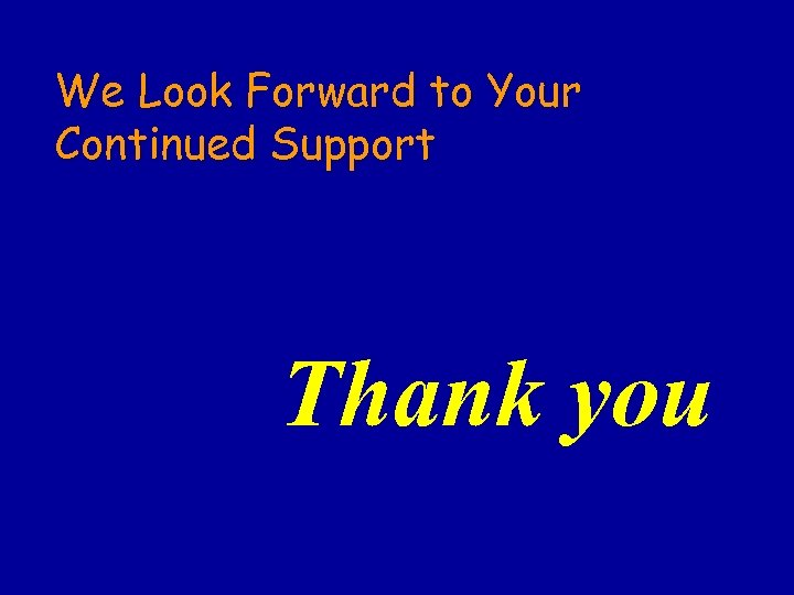 We Look Forward to Your Continued Support Thank you
