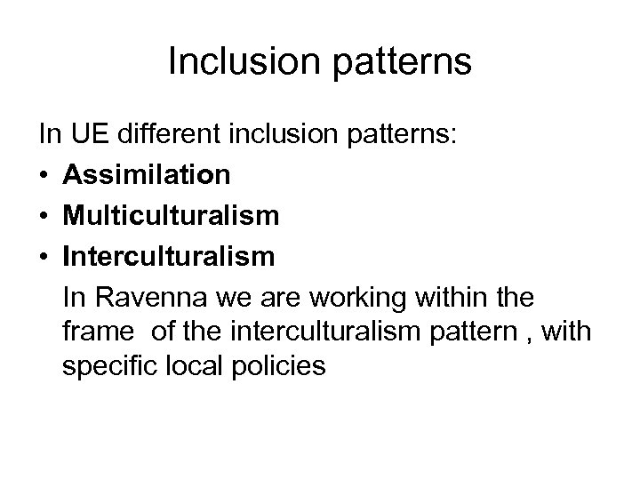 Inclusion patterns In UE different inclusion patterns: • Assimilation • Multiculturalism • Interculturalism In