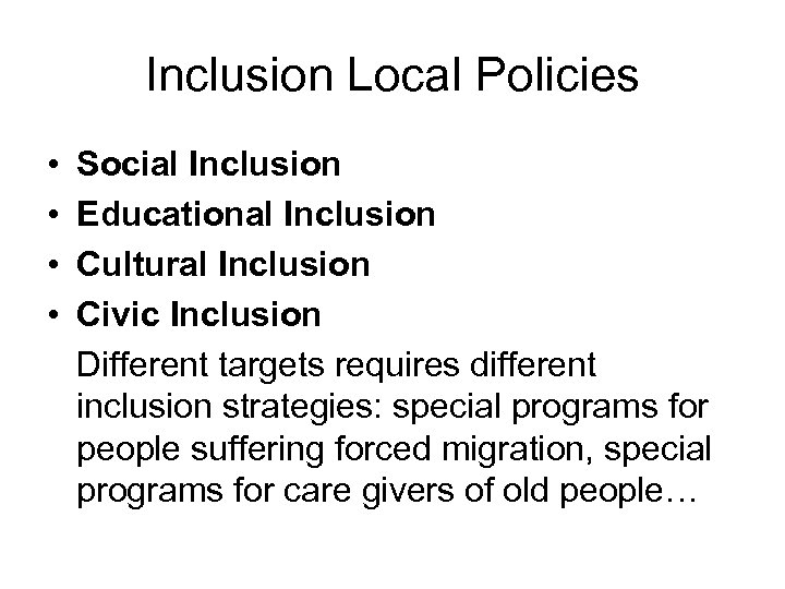 Inclusion Local Policies • • Social Inclusion Educational Inclusion Cultural Inclusion Civic Inclusion Different
