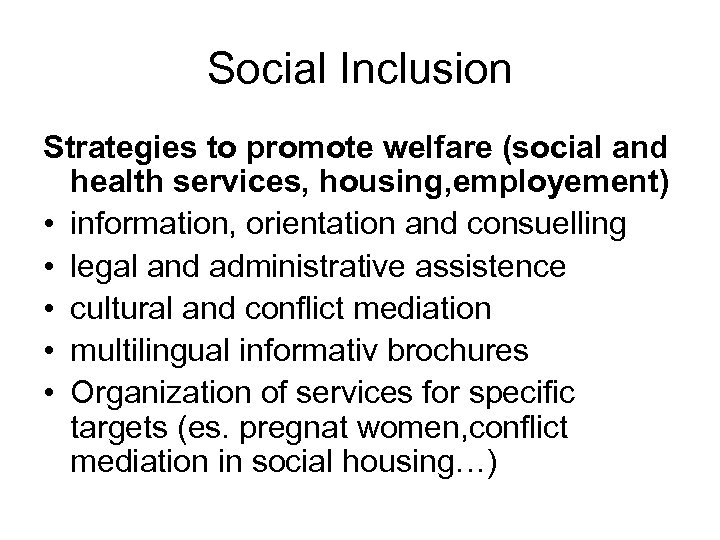 Social Inclusion Strategies to promote welfare (social and health services, housing, employement) • information,