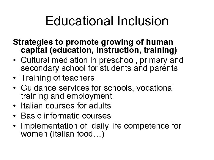 Educational Inclusion Strategies to promote growing of human capital (education, instruction, training) • Cultural
