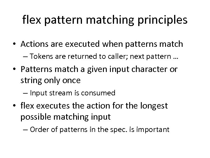 flex pattern matching principles • Actions are executed when patterns match – Tokens are