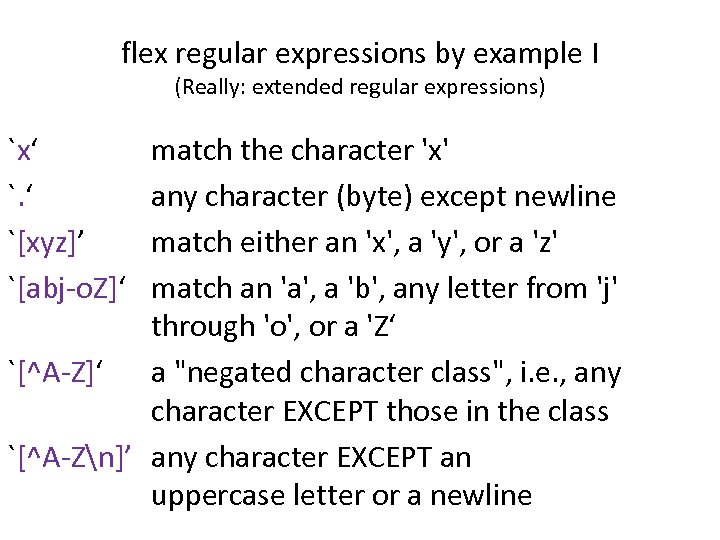 flex regular expressions by example I (Really: extended regular expressions) `x' `. ' `[xyz]'