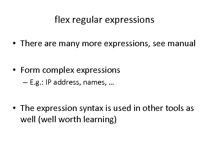 flex regular expressions • There are many more expressions, see manual • Form complex