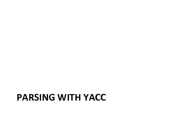 PARSING WITH YACC