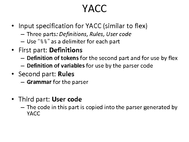 YACC • Input specification for YACC (similar to flex) – Three parts: Definitions, Rules,