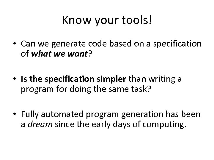 Know your tools! • Can we generate code based on a specification of what