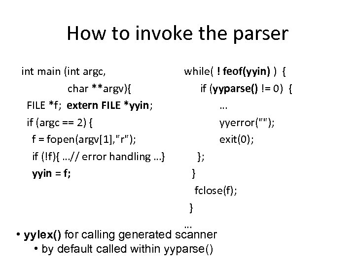 How to invoke the parser int main (int argc, char **argv){ FILE *f; extern
