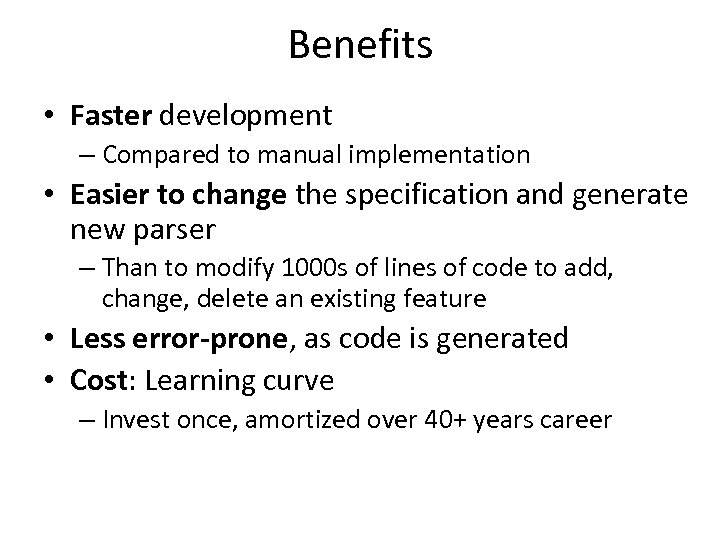 Benefits • Faster development – Compared to manual implementation • Easier to change the