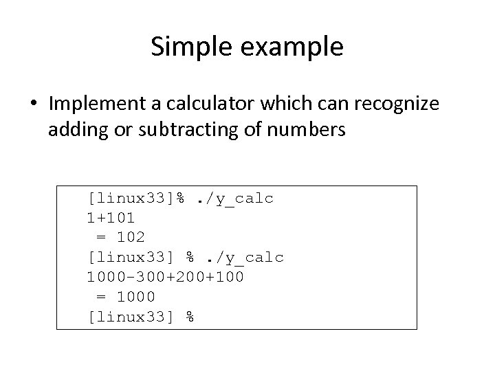Simple example • Implement a calculator which can recognize adding or subtracting of numbers