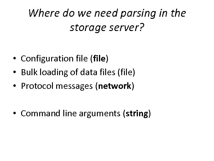 Where do we need parsing in the storage server? • Configuration file (file) •