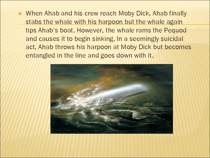 When Ahab and his crew reach Moby Dick, Ahab finally stabs the whale