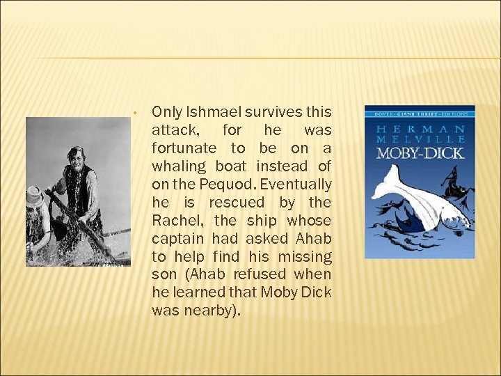 • Only Ishmael survives this attack, for he was fortunate to be on