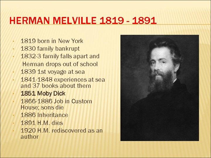 HERMAN MELVILLE 1819 - 1891 • • • 1819 born in New York 1830