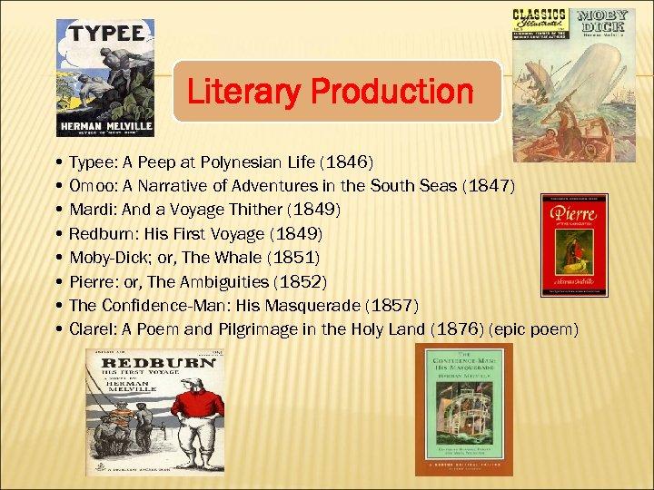Literary Production • Typee: A Peep at Polynesian Life (1846) • Omoo: A Narrative