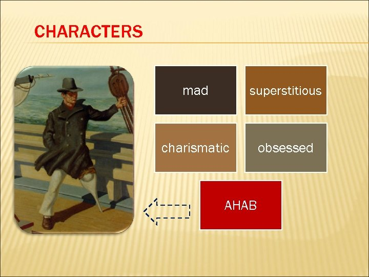CHARACTERS mad superstitious charismatic obsessed AHAB