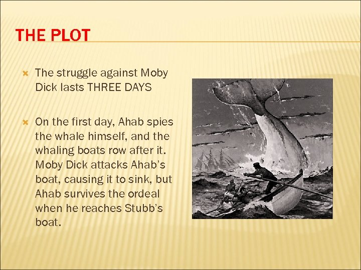 THE PLOT The struggle against Moby Dick lasts THREE DAYS On the first day,