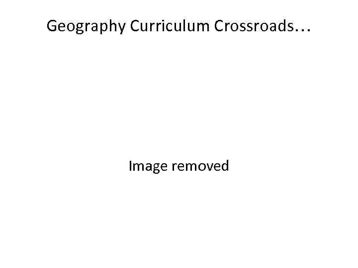 Geography Curriculum Crossroads… Image removed