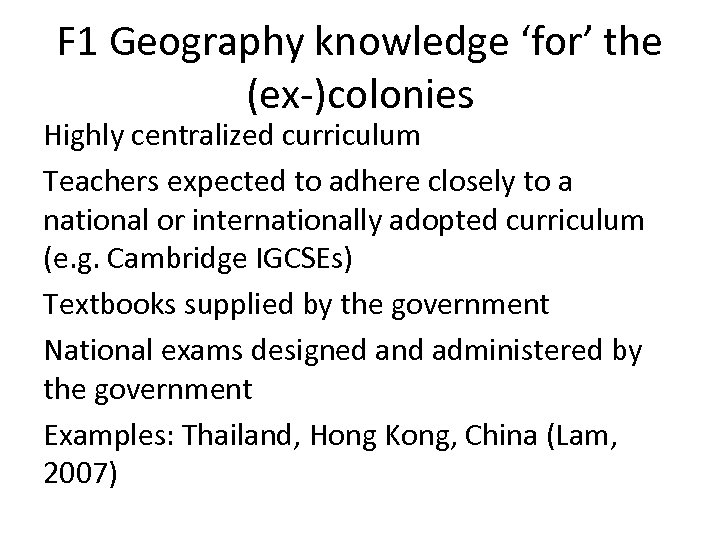 F 1 Geography knowledge 'for' the (ex-)colonies Highly centralized curriculum Teachers expected to adhere
