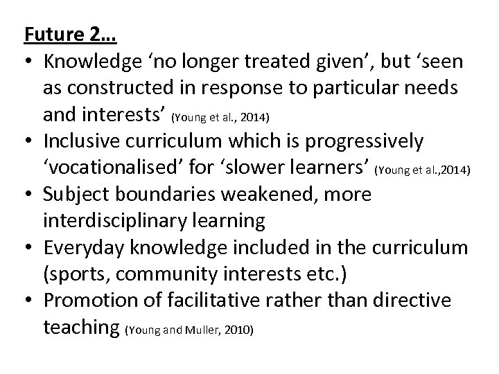 Future 2… • Knowledge 'no longer treated given', but 'seen as constructed in response
