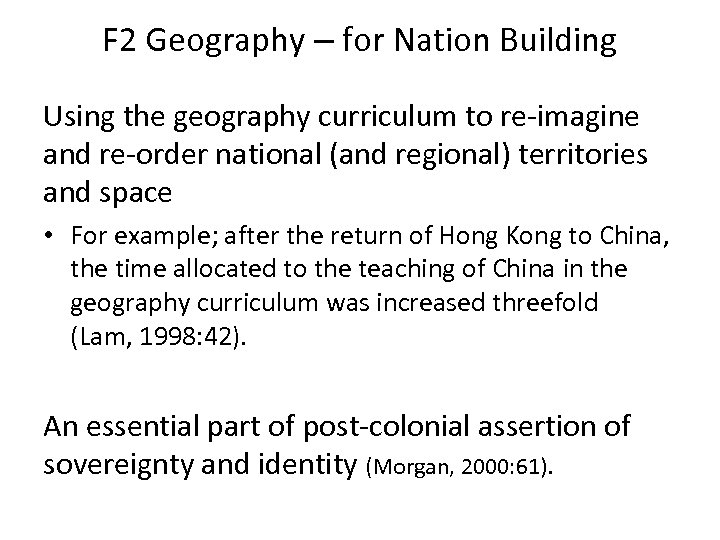 F 2 Geography – for Nation Building Using the geography curriculum to re-imagine and