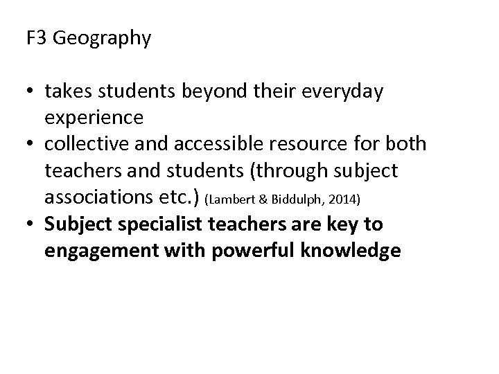 F 3 Geography • takes students beyond their everyday experience • collective and accessible
