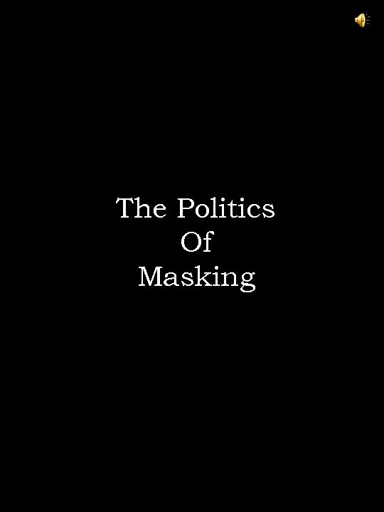 The Politics Of Masking