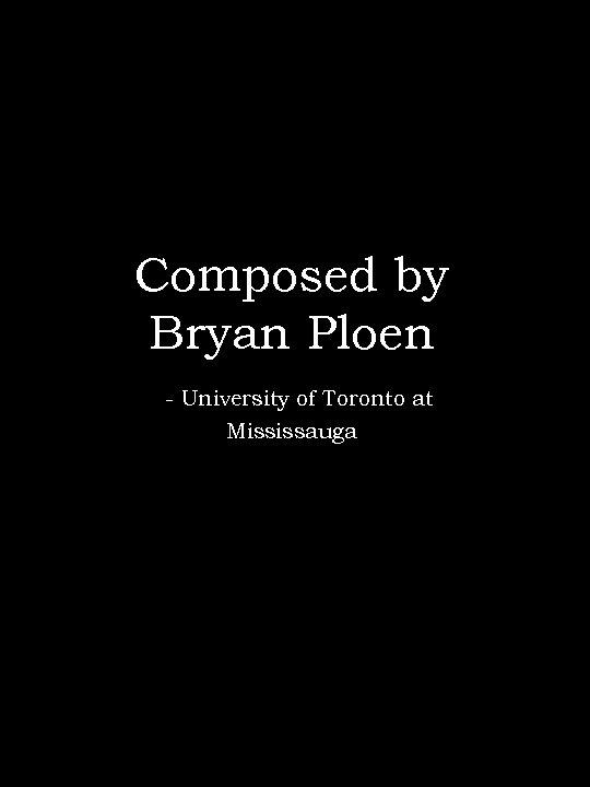 Composed by Bryan Ploen - University of Toronto at Mississauga