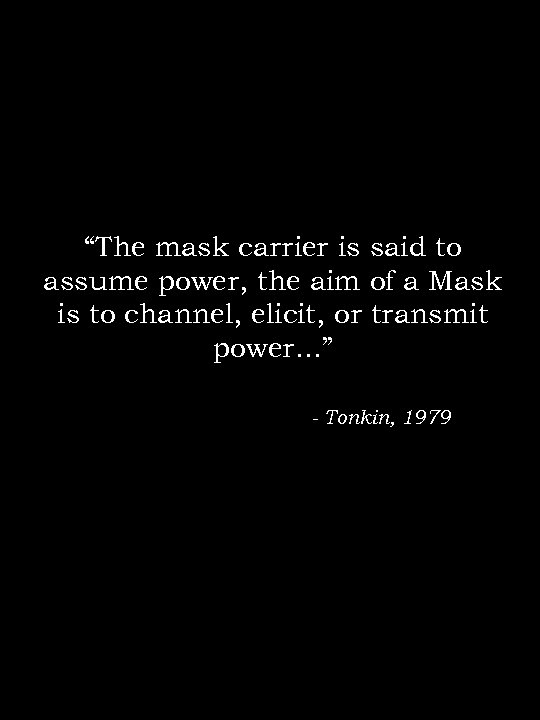 """""""The mask carrier is said to assume power, the aim of a Mask is"""
