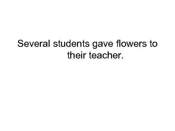 Several students gave flowers to their teacher.
