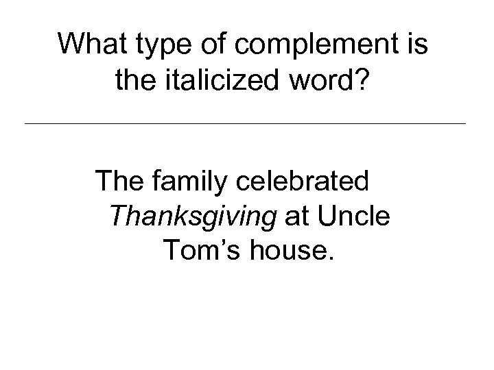 What type of complement is the italicized word? The family celebrated Thanksgiving at Uncle