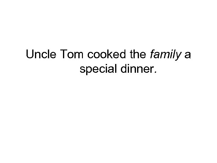 Uncle Tom cooked the family a special dinner.