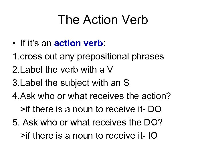 The Action Verb • If it's an action verb: 1. cross out any prepositional