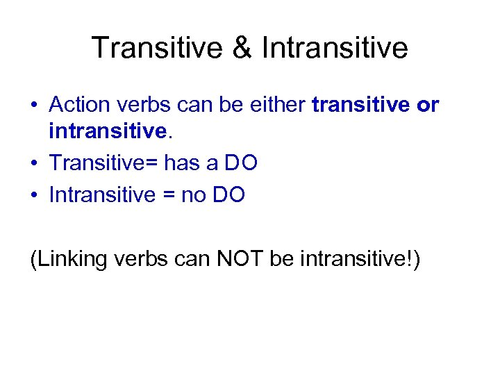 Transitive & Intransitive • Action verbs can be either transitive or intransitive. • Transitive=